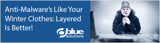 Anti-Malware's Like Your Winter Clothes: Layered Is Better!